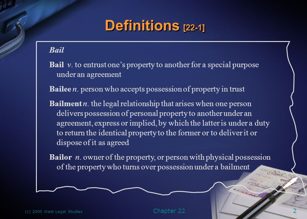 Definitions [22-1] Bail. Bail v. to entrust one's property to another for a special purpose under an agreement.